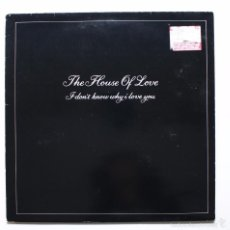 Discos de vinilo: THE HOUSE OF LOVE - I DON'T KNOW WHY I LOVE YOU. Lote 60878291