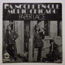 Discos de vinilo: PAPER LACE - LA NOCHE EN LA QUE MURIÓ CHICAGO / PUEDES CONSEGUIRLO CUANDO QUIERAS. Lote 60939083