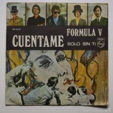 Discos de vinilo: FORMULA V - CUENTAME / SOLO SIN TI. Lote 60946643