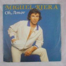 Discos de vinilo: MIGUEL RIERA - OH, AMOR - 1987 - GASTALDO GSV-001 -PROMO- DISCO VINILO SINGLE. Lote 61010931