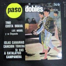 Discos de vinilo: SINGLE. PASADOBLES. TRIO COSTA BRAVA. LUIS MIGUEL Y SU ORQUESTA.. Lote 61018871