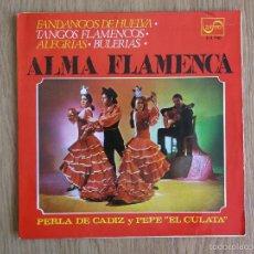 Discos de vinilo: PERLA DE CADIZ PEPE EL CULATA ALMA FLAMENCA FANDANGOS DE HUELVA ANTONIO ARENAS. Lote 61194155