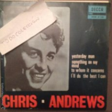 Discos de vinilo: CHRIS ANDREWS - YESTERDAY MAN /SOMETHING ON MY MIND/TO WHOM IT CONCERNS. Lote 61250243