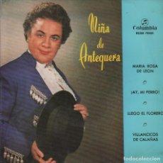 Discos de vinilo: NIÑA DE ANTEQUERA MARIA ROSA DE LEON / ¡ AY, MI PERRO ! / LLEGO EL FLORERO / VILLANCICOS DE CALAÑAS. Lote 61528802