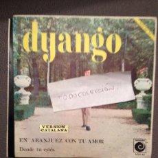 Discos de vinilo: DYANGO - A ARANJUEZ PENSANT EN TU (VERSIÓN CATALANA) EN ARANJUEZ CON TU AMOR / ON SIGUIS TU NOVOLA . Lote 61834184