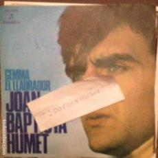 Discos de vinilo: JOAN BAPTISTA HUMET - GEMMA/EL LLAURADOR COLUMBIA 1971 CANÇÓ. Lote 61847060