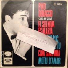 Discos de vinilo: PINO DONAGGIO EL SEU NOM ES MARIA / COM SIMFONIA /JO QUE NO PUC VIURE SENSE TU + 1 CANTA EN CATALÀ . Lote 61850784
