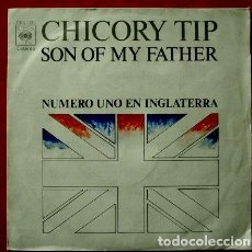 Discos de vinilo: CHICORY TIP (SINGLE CBS 1972) - SON OF MY FATHER. Lote 62055816