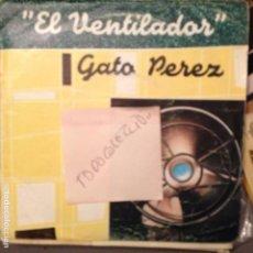 Discos de vinilo: GATO PEREZ - EL VENTILADOR- TIENE SABOR SINGLE EDIGSA-CABRA 1979 . Lote 62056108
