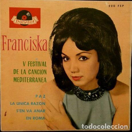 FRANCISKA (EP 1963) V FESTIVAL CANCIÓN MEDITERRANEA - PAZ, S'EN VA ANAR, EN ROMA, (Música - Discos de Vinilo - EPs - Otros Festivales de la Canción)