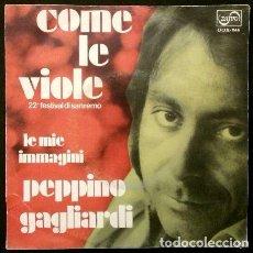 Discos de vinilo: PEPPINO GAGLIARDI (SINGLE 1972) XXII FESTIVAL DE SAN REMO - ZAFIRO - COME LE VIOLE - SANREMO. Lote 62157320