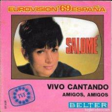 Discos de vinilo: SALOMÉ - FESTIVAL EUROVISION'69 ESPAÑA - VIVO CANTANDO / AMIGOS, AMIGOS - DISCOS BELTER - 1969. Lote 62279932