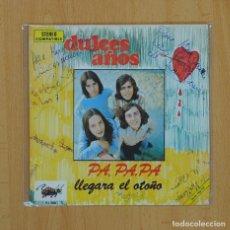 Discos de vinilo: DULCES AOS - PA PA PA / LLEGARA EL OTOO - SINGLE. Lote 59515845