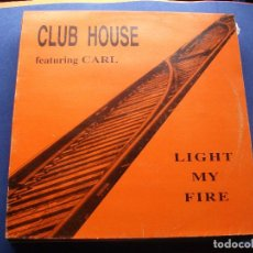 Discos de vinilo: CLUB HOUSE & FEATURING CARL LIGHT MY FIRE MAXI SPAIN 1994 PDELUXE. Lote 62402452