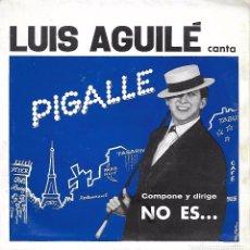 Discos de vinilo: LUIS AGUILÉ: PIGALLE / NO ES.... Lote 62410344