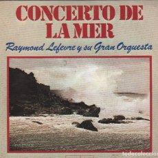 Discos de vinilo: RAYMOND LEFEVRE Y SU GRAN ORQUESTA CONCERTO DE LA MER SINGLE BARCLAY DE 1976 ,RF-1417. Lote 62932836
