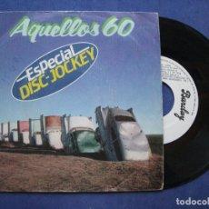 Discos de vinilo: AQUELLOS 60 ESPECIAL DISC-JOCKEY SINGLE SPAIN 1981 PDELUXE. Lote 63271508
