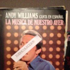 Discos de vinilo: ANDY WILLIAMS CANTA EN ESPAÑOL: LA MUSICA DE NUESTRO AYER/ YOU'VE GOT A FRIEND, SG 1971 CAROLE KING. Lote 63292544