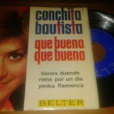 Discos de vinilo: CONCHITA BAUTISTA:QUE BUENO, QUE BUENO/TIENES DUENDE/REINA POR UN DIA+1. (EP.7