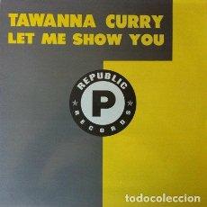 Discos de vinilo: TAWANNA CURRY - LET ME SHOW YOU . MAXI SINGLE . 1989 NUEVOS MEDIOS. Lote 32059029
