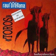 Discos de vinilo: RAUL ORELLANA - TOROS . MAXI SINGLE . 1990 SPITFIRE MUSIC . Lote 32563261