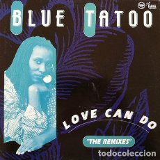 Discos de vinilo: BLUE TATTOO - LOVE CAN DO (THE REMIXES) . MAXI SINGLE . 1990 MAX MUSIC . Lote 32588946