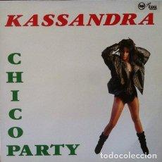 Discos de vinilo: KASSANDRA - CHICO PARTY . MAXI SINGLE . 1990 BOY RECORDS . Lote 32658302