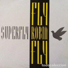 Discos de vinilo: SUPERFLY - FLY ROBIN FLY . MAXI SINGLE . 1993 LUCAS RECORDS . Lote 32669004