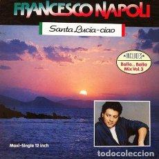 Discos de vinilo: FRANCESCO NAPOLI - SANTA LUCIA / CIAO . MAXI SINGLE . 1990 HANSA GERMANY. Lote 32715397