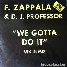 Discos de vinilo: DJ PROFESSOR & F ZAPPALA - WE GOTTA DO IT . MAXI SINGLE . 1991 BLANCO Y NEGRO. Lote 32806634