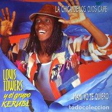 Discos de vinilo: LOUIS TOWERS Y EL GRUPO KERUBE - LA CHICA DE LOS OJOS CAFE . MAXI SINGLE . 1990 FONOMUSIC. Lote 32808660