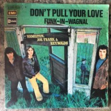 Discos de vinilo: HAMILTON, JOE FRANK & REYNOLDS - DONT PULL YOUR LOVE / FUNK IN WAGNAL . SINGLE .. Lote 220436548