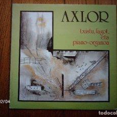Discos de vinil: AXLOR - TXISTU, FAGOT ETA PIANO-ORGANOA. Lote 117720554
