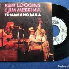 Discos de vinilo: KEN LOGGINS & JIM MESSINA TU MAMA NO BAILA SINGLE SPAIN 1972 PDELUXE. Lote 64963207