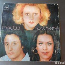 Discos de vinilo: TRINIDAD-- NO VOLVERE. Lote 65825898