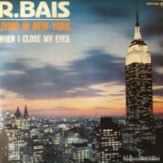 Discos de vinilo: R. BAIS - LIVING IN NEW YORK . SINGLE . 1984 ZAFIRO . Lote 65856018