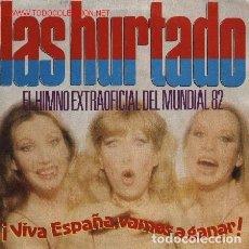 Discos de vinilo: LAS HURTADO: MUNDIAL 82 FUTBOL VIVA ESPAÑA, VAMOS A GANAR/LAS DEL BALON SG VICTORIA 1982. Lote 66904578