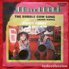 Discos de vinilo: CAFE CON LECHE (SINGLE 1972) THE BUBBLE GUM SONG (NANA-NANA). Lote 67048310