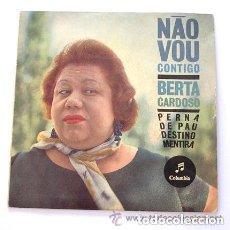 Discos de vinilo: NAO VOU. CONTIGO. BERTA CARDOSO. PERNA DE PAU. DESTINO MENTIRA. FABRICADO EM PORTUGAL. COLUMBIA.. Lote 67110237