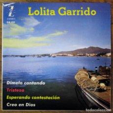 Discos de vinilo: LOLITA GARRIDO - EP - 1962 - DIMELO CANTANDO / TRISTEZA / ESPERANDO CONTESTASCION / CREO EN DIOS. Lote 67146941