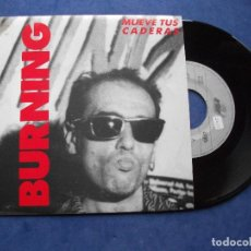 Discos de vinilo: BURNING MUEVE TUS CADERAS SINGLE SPAIN 1991 PDELUXE. Lote 67954849