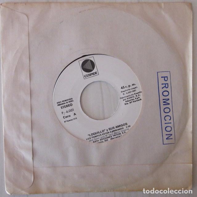 LOQUILLO Y SUS AMIGOS - LOS TIEMPOS ESTAN CAMBIANDO PROMOCIONAL CÚSPIDE - 1981 (Música - Discos - Singles Vinilo - Grupos Españoles de los 70 y 80)