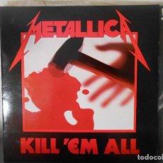 Discos de vinilo: METALLICA - KILL ' EM ALL. Lote 68574485