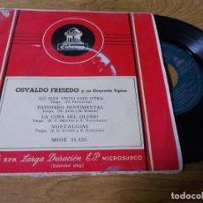 Discos de vinilo: OSVALDO FRESNEDO. LO HAN VISTO CON OTRA, PATOTERO SENTIMENTAL. LA COPA DEL OLVIDO, NOSTALGIAS. Lote 68967817