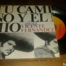 Discos de vinilo: VICENTE FERNÁNDEZ:TU CAMINO Y EL MIO/LA MISMA (SG.7P.1974.CBS.). Lote 69295025