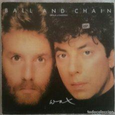 Discos de vinilo: WAX: BALL AND CHAIN, SINGLE RCA PB-40385. SPAIN, 1985. VG+/VG. Lote 69788225
