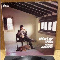 Discos de vinilo: HÈCTOR VILA. AIGUA DE ROSES. LP / PICAP - 1985 / MBC. ***/***. Lote 70072333