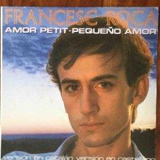 Discos de vinilo: FRANCESC ROCA - AMOR PETIT / PEQUEÑO AMOR (EPIC-CBS, 1984) SG. Lote 70335641