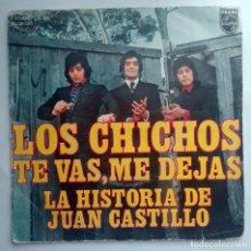 Discos de vinilo: LOS CHICHOS -TE VAS ME DEJAS -LA HISTORIA DE JUAN CASTILLO-. Lote 94073587