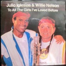 Discos de vinilo: JULIO IGLESIAS Y WILLIE NELSON - TO ALL THE GIRLS I'VE LOVED BEFORE. Lote 70534917